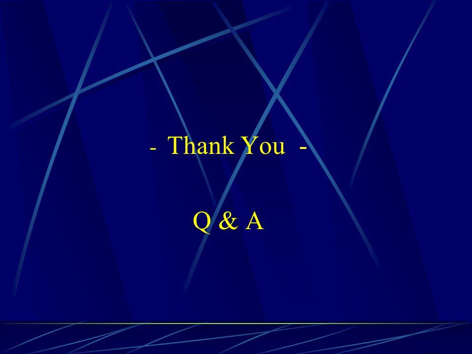 - Thank You - Q & A