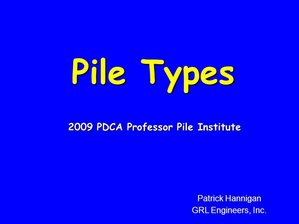 Pile Types 2009 PDCA Professor Pile Institute Patrick Hannigan GRL Engineers, Inc.