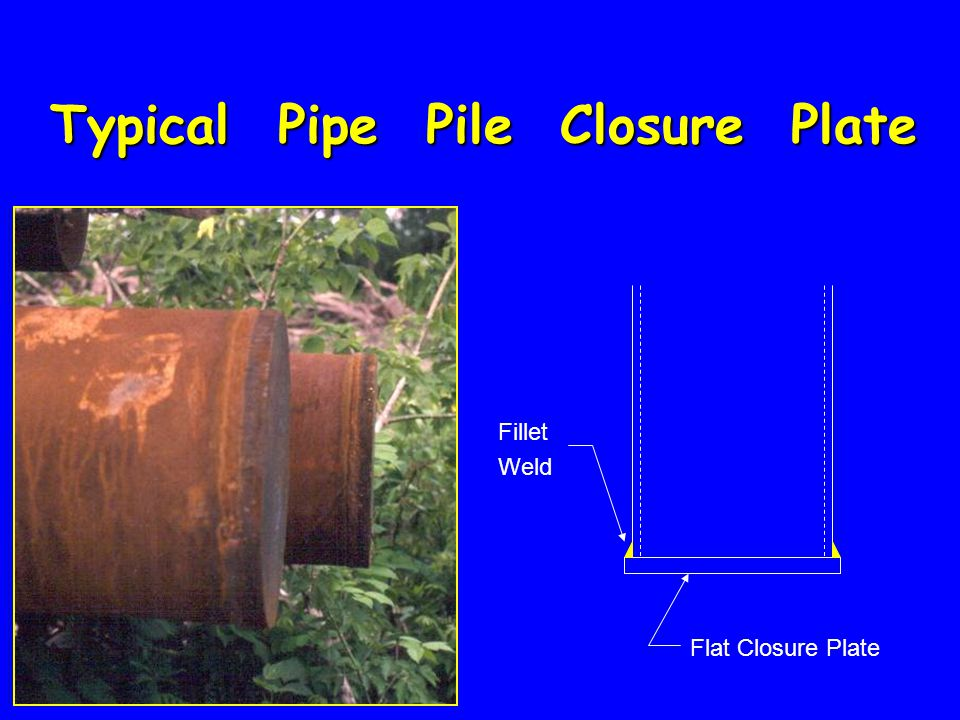 Typical Pipe Pile Closure Plate Flat Closure Plate Fillet Weld