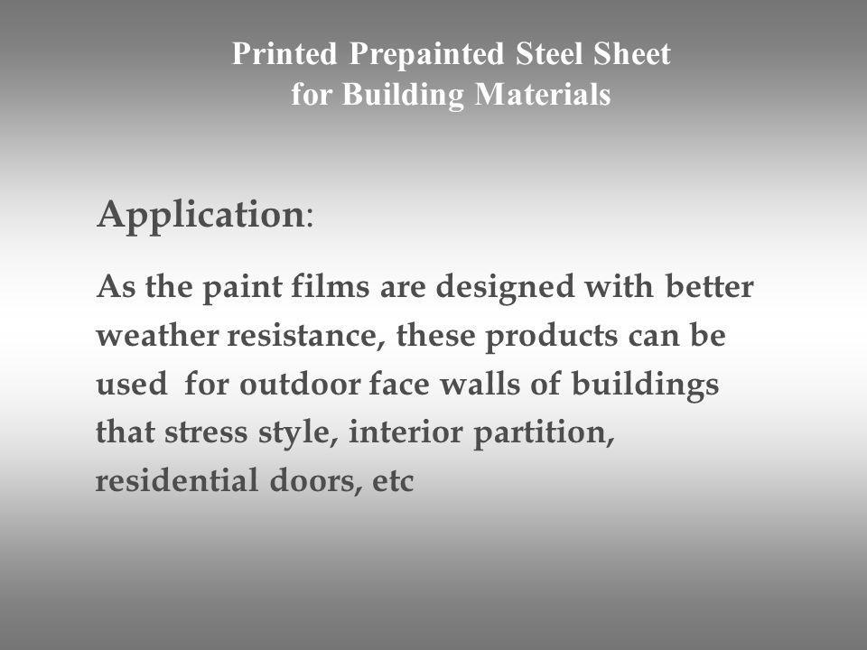 Application : As the paint films are designed with better weather resistance, these products can be used for outdoor face walls of buildings that stre