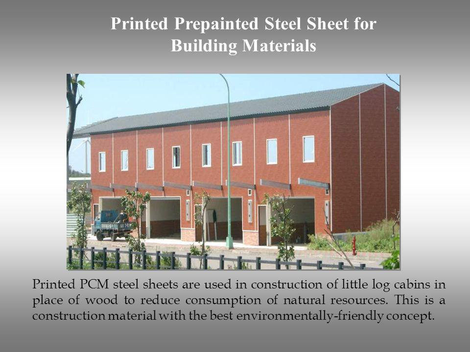Printed PCM steel sheets are used in construction of little log cabins in place of wood to reduce consumption of natural resources. This is a construc