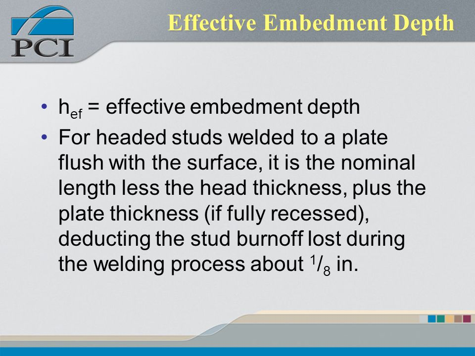Effective Embedment Depth h ef = effective embedment depth For headed studs welded to a plate flush with the surface, it is the nominal length less th