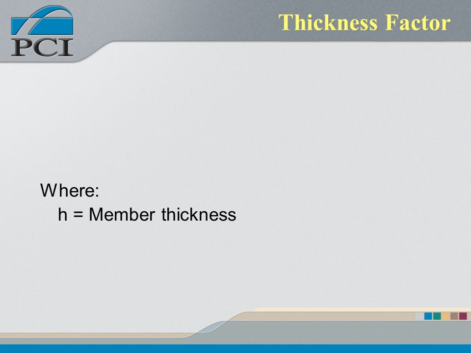 Thickness Factor Where: h = Member thickness