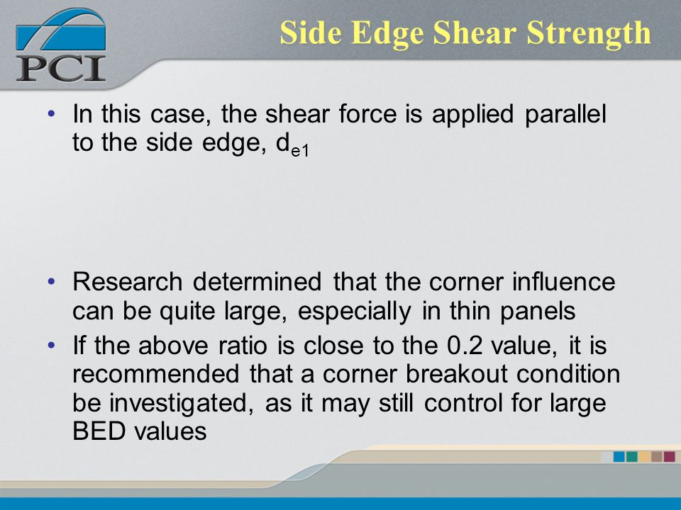Side Edge Shear Strength In this case, the shear force is applied parallel to the side edge, d e1 Research determined that the corner influence can be