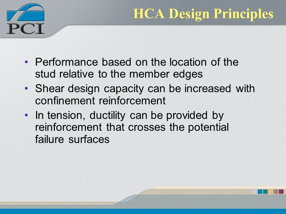 HCA Design Principles Performance based on the location of the stud relative to the member edges Shear design capacity can be increased with confineme