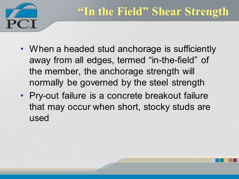 In the Field Shear Strength When a headed stud anchorage is sufficiently away from all edges, termed in-the-field of the member, the anchorage strengt