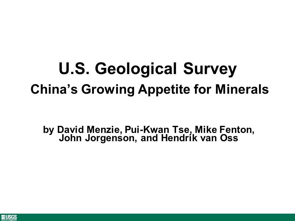 U.S. Geological Survey Chinas Growing Appetite for Minerals by David Menzie, Pui-Kwan Tse, Mike Fenton, John Jorgenson, and Hendrik van Oss