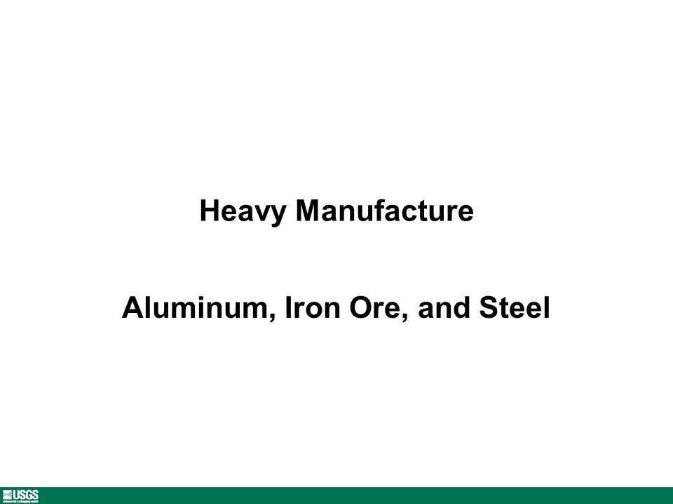 Heavy Manufacture Aluminum, Iron Ore, and Steel