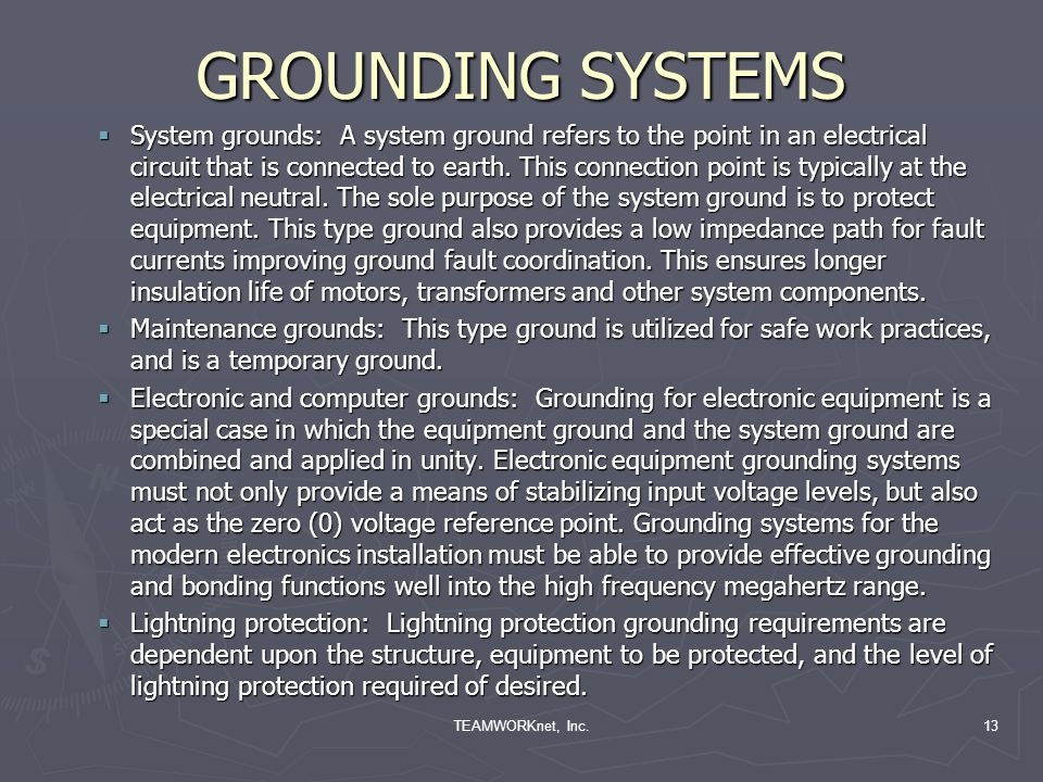 TEAMWORKnet, Inc.13 GROUNDING SYSTEMS System grounds: A system ground refers to the point in an electrical circuit that is connected to earth.