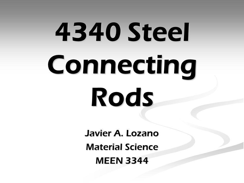4340 Steel Connecting Rods Javier A. Lozano Material Science MEEN 3344