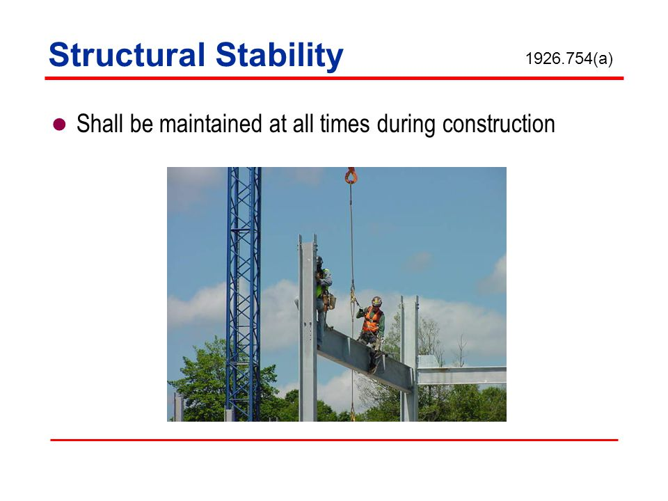 Structural Stability Shall be maintained at all times during construction 1926.754(a)