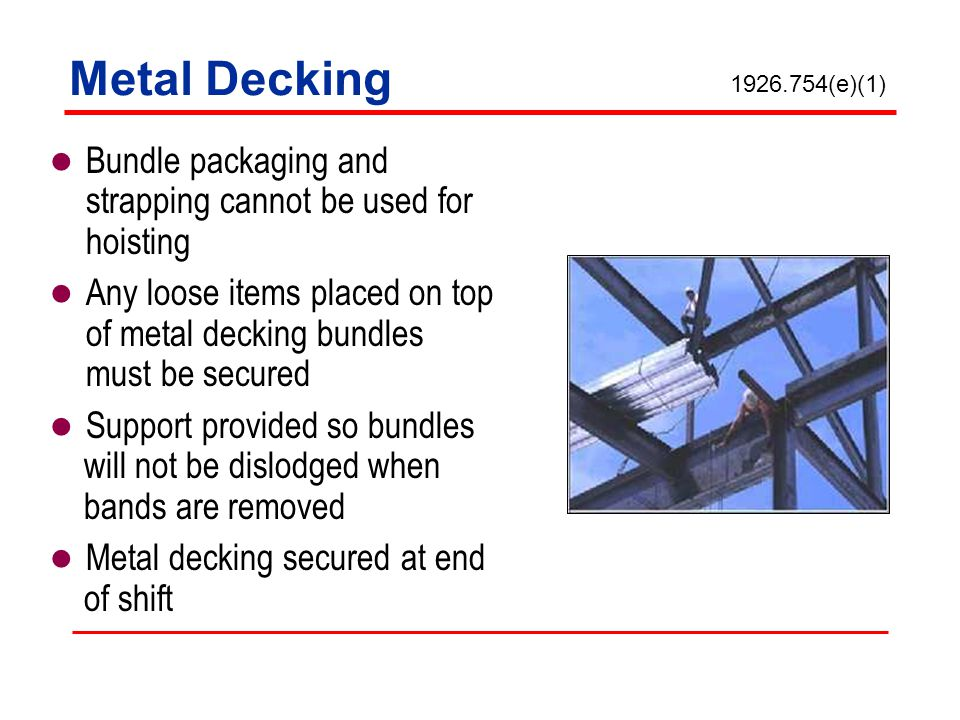 Metal Decking Bundle packaging and strapping cannot be used for hoisting Any loose items placed on top of metal decking bundles must be secured Suppor