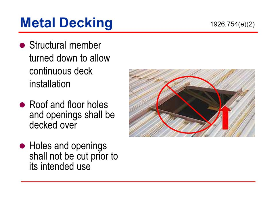 Metal Decking Structural member turned down to allow continuous deck installation Roof and floor holes and openings shall be decked over Holes and ope