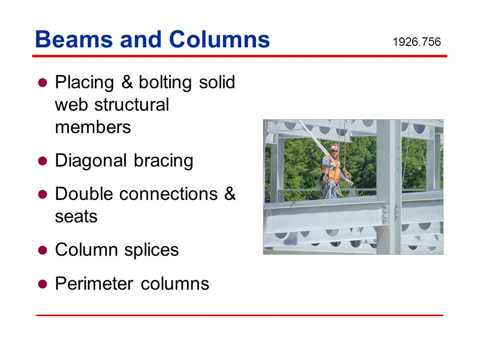 Beams and Columns Placing & bolting solid web structural members Diagonal bracing Double connections & seats Column splices Perimeter columns 1926.756