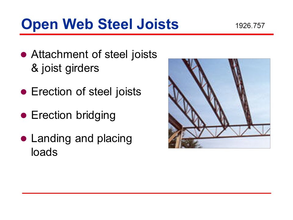Open Web Steel Joists Attachment of steel joists & joist girders Erection of steel joists Erection bridging Landing and placing loads 1926.757