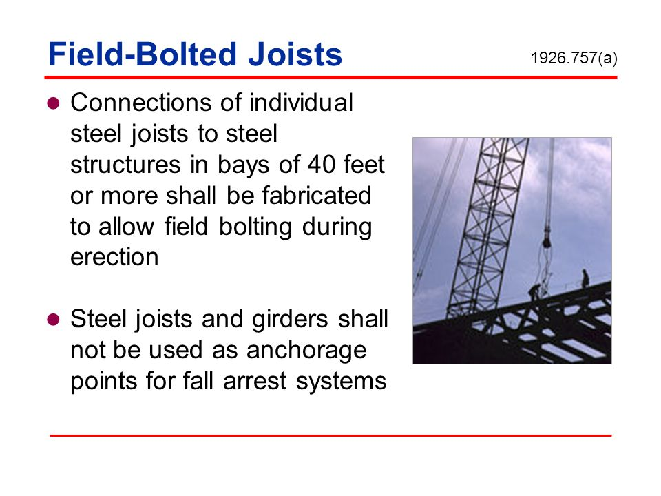 Field-Bolted Joists Connections of individual steel joists to steel structures in bays of 40 feet or more shall be fabricated to allow field bolting d