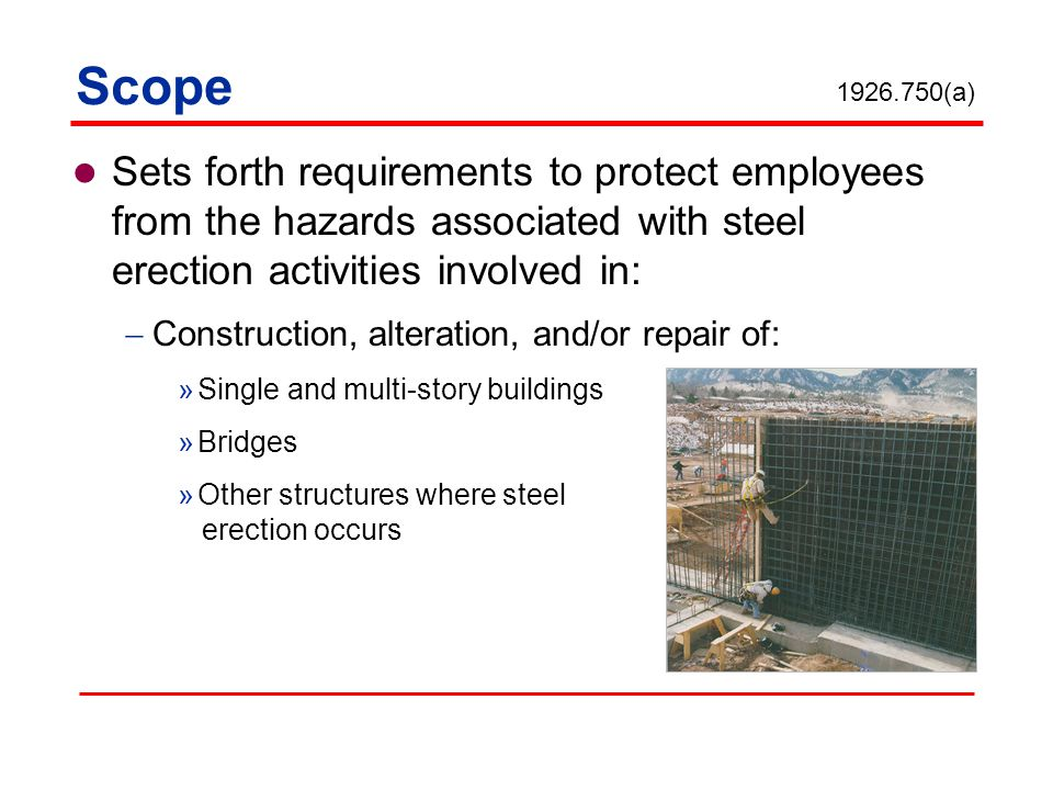 Sets forth requirements to protect employees from the hazards associated with steel erection activities involved in: Construction, alteration, and/or