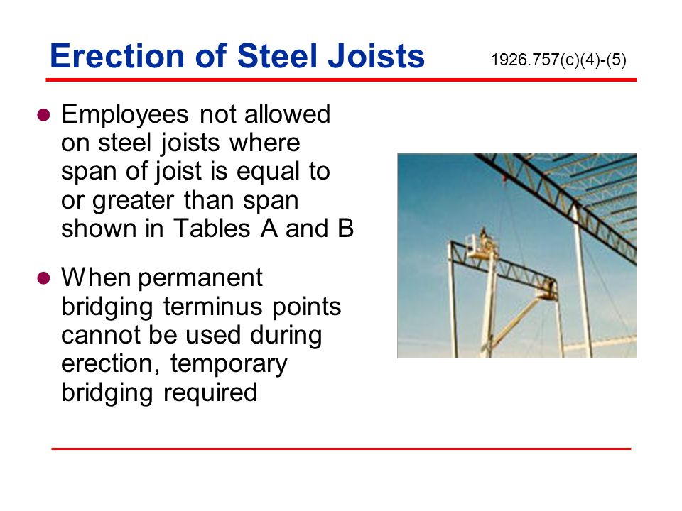 Erection of Steel Joists Employees not allowed on steel joists where span of joist is equal to or greater than span shown in Tables A and B When perma