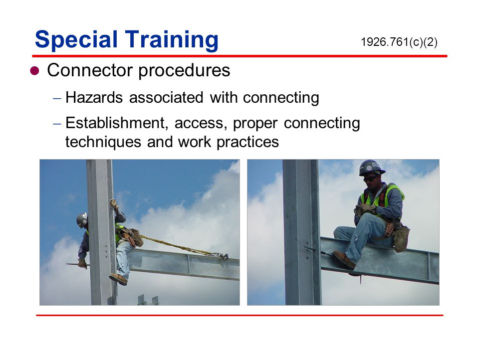 Special Training Connector procedures Hazards associated with connecting Establishment, access, proper connecting techniques and work practices 1926.7