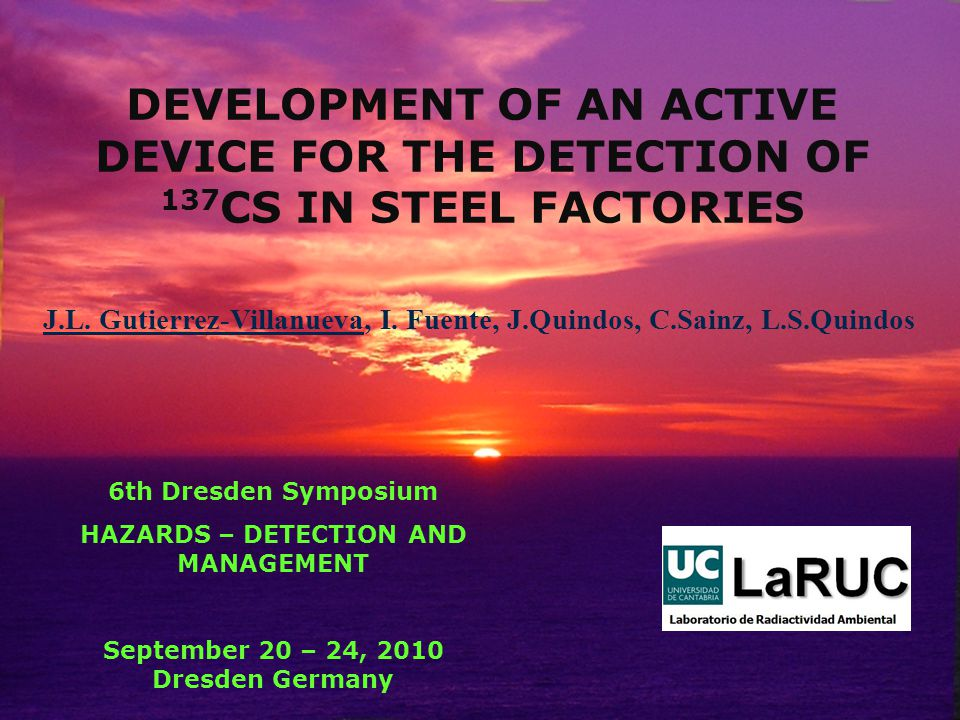 DEVELOPMENT OF AN ACTIVE DEVICE FOR THE DETECTION OF 137 CS IN STEEL FACTORIES J.L.