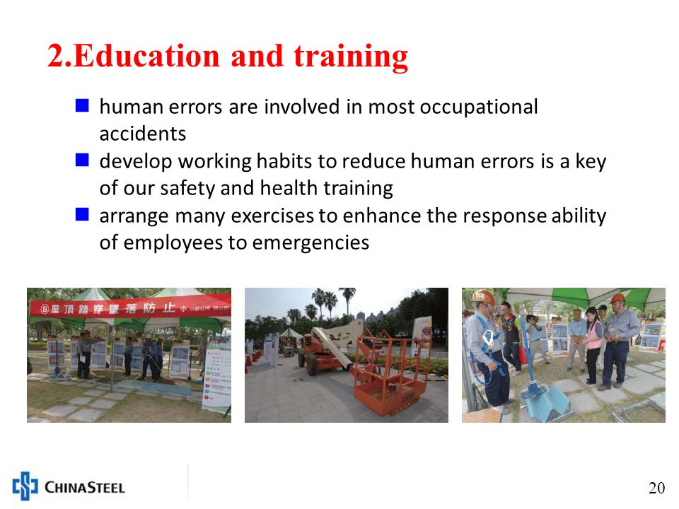 20 2.Education and training human errors are involved in most occupational accidents develop working habits to reduce human errors is a key of our safety and health training arrange many exercises to enhance the response ability of employees to emergencies