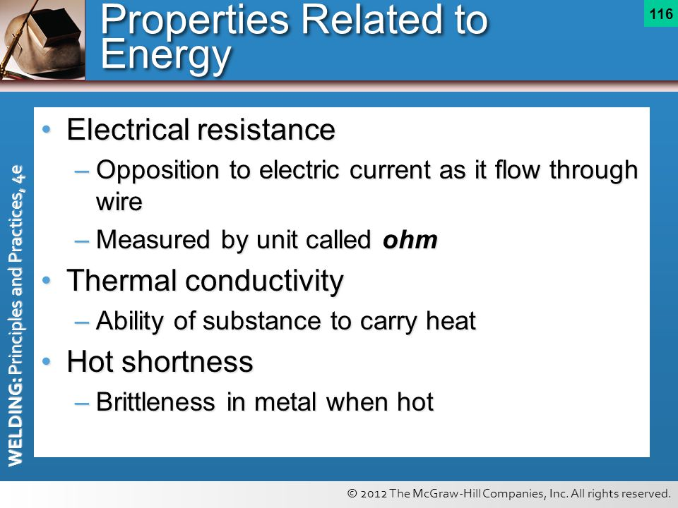 © 2012 The McGraw-Hill Companies, Inc. All rights reserved. WELDING: Principles and Practices, 4e 116 Properties Related to Energy Electrical resistan