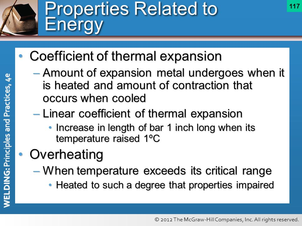 © 2012 The McGraw-Hill Companies, Inc. All rights reserved. WELDING: Principles and Practices, 4e 117 Properties Related to Energy Coefficient of ther