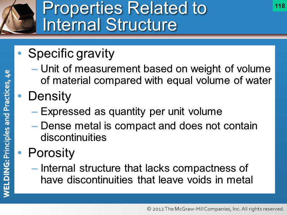 © 2012 The McGraw-Hill Companies, Inc. All rights reserved. WELDING: Principles and Practices, 4e 118 Properties Related to Internal Structure Specifi