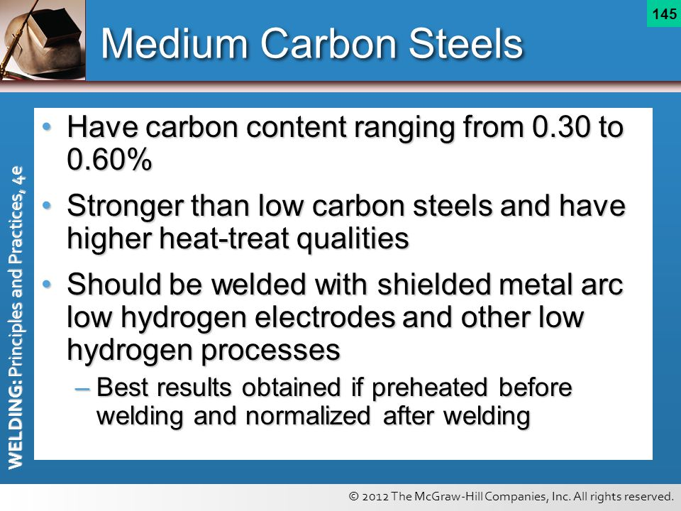 © 2012 The McGraw-Hill Companies, Inc. All rights reserved. WELDING: Principles and Practices, 4e 145 Medium Carbon Steels Have carbon content ranging