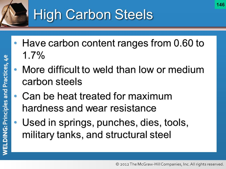 © 2012 The McGraw-Hill Companies, Inc. All rights reserved. WELDING: Principles and Practices, 4e 146 High Carbon Steels Have carbon content ranges fr