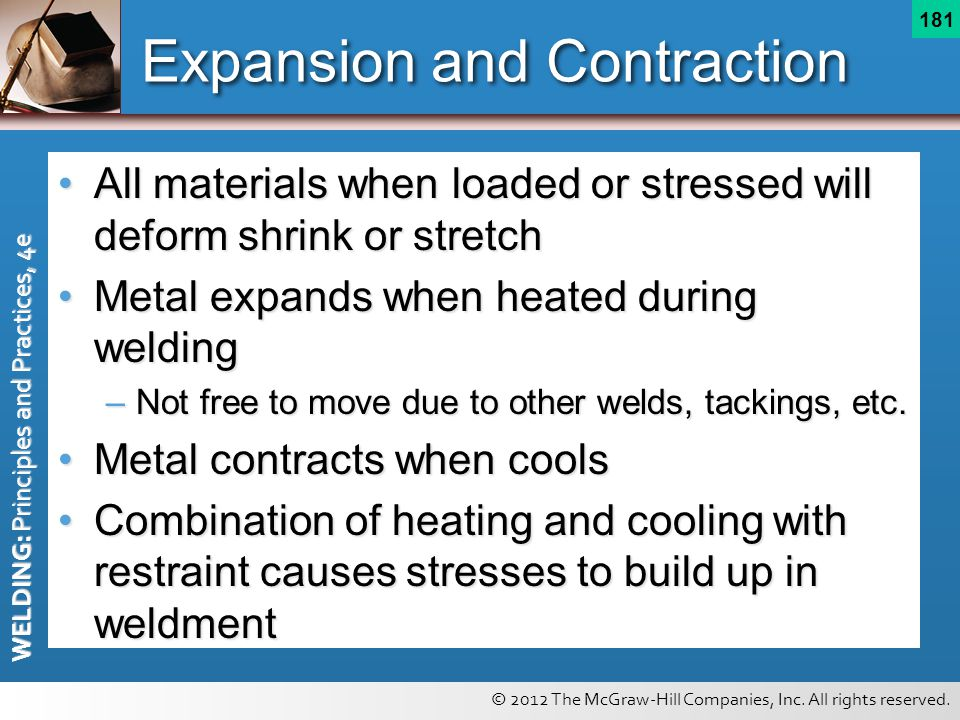 © 2012 The McGraw-Hill Companies, Inc. All rights reserved. WELDING: Principles and Practices, 4e 181 Expansion and Contraction All materials when loa