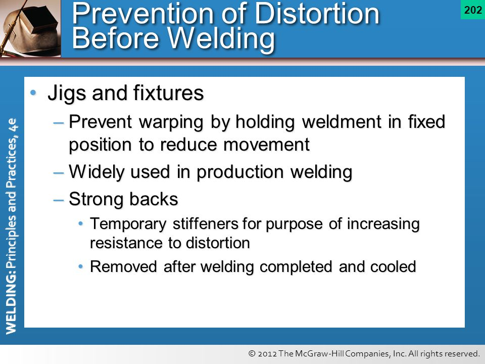© 2012 The McGraw-Hill Companies, Inc. All rights reserved. WELDING: Principles and Practices, 4e 202 Prevention of Distortion Before Welding Jigs and