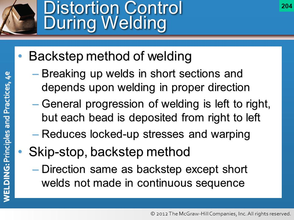 © 2012 The McGraw-Hill Companies, Inc. All rights reserved. WELDING: Principles and Practices, 4e 204 Distortion Control During Welding Backstep metho
