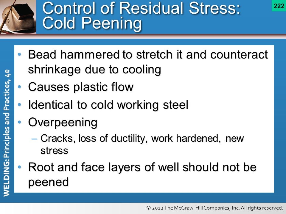 © 2012 The McGraw-Hill Companies, Inc. All rights reserved. WELDING: Principles and Practices, 4e 222 Control of Residual Stress: Cold Peening Bead ha