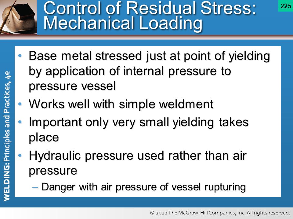© 2012 The McGraw-Hill Companies, Inc. All rights reserved. WELDING: Principles and Practices, 4e 225 Control of Residual Stress: Mechanical Loading B