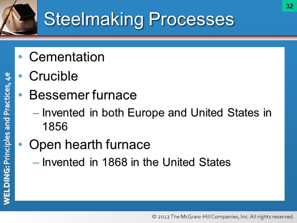 © 2012 The McGraw-Hill Companies, Inc. All rights reserved. WELDING: Principles and Practices, 4e 32 Steelmaking Processes CementationCementation Cruc