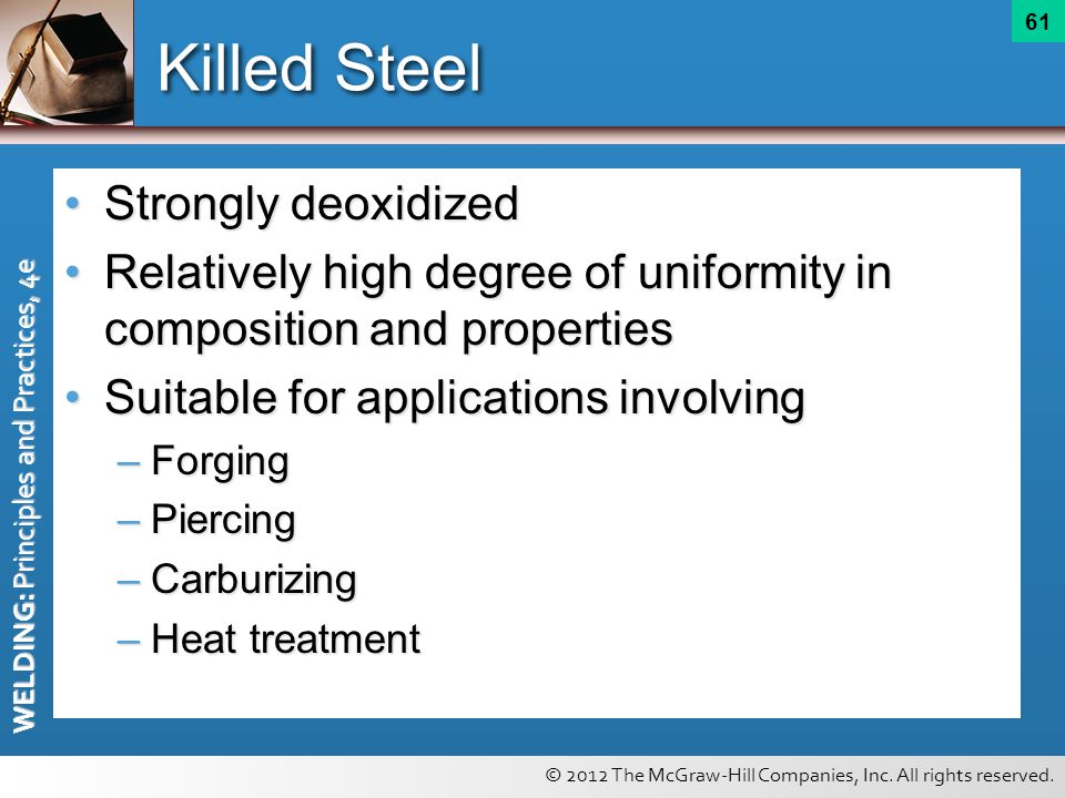 © 2012 The McGraw-Hill Companies, Inc. All rights reserved. WELDING: Principles and Practices, 4e 61 Killed Steel Strongly deoxidizedStrongly deoxidiz