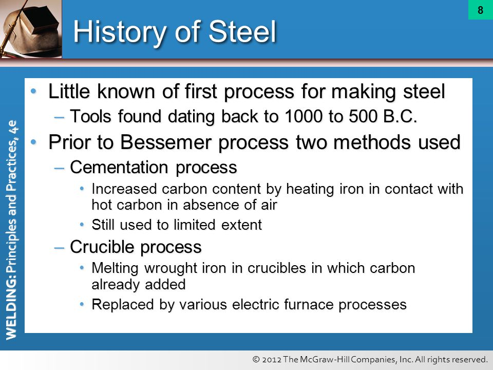 © 2012 The McGraw-Hill Companies, Inc. All rights reserved. WELDING: Principles and Practices, 4e 8 History of Steel Little known of first process for