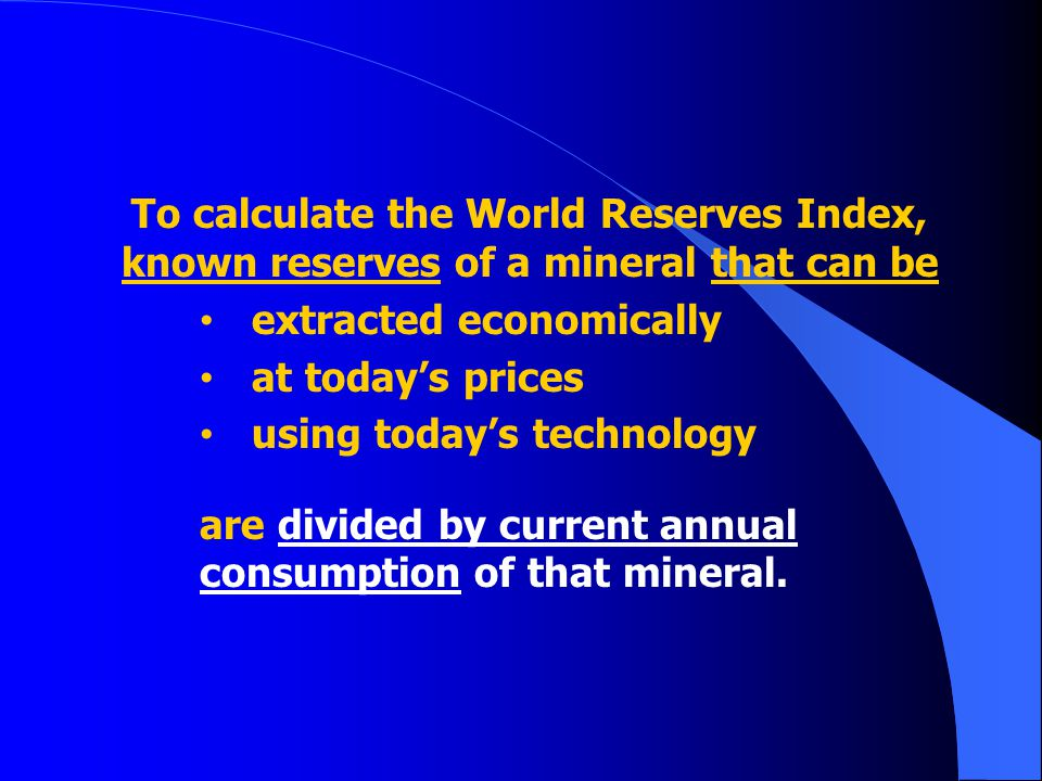 To calculate the World Reserves Index, known reserves of a mineral that can be extracted economically at todays prices using todays technology are div