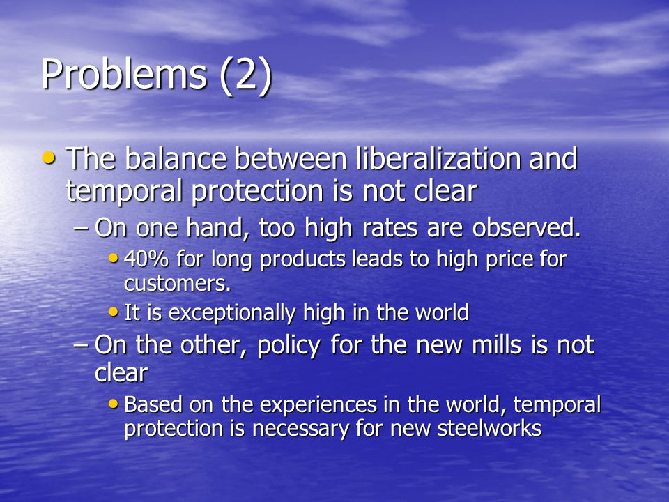 Problems (2) The balance between liberalization and temporal protection is not clear The balance between liberalization and temporal protection is not clear –On one hand, too high rates are observed.