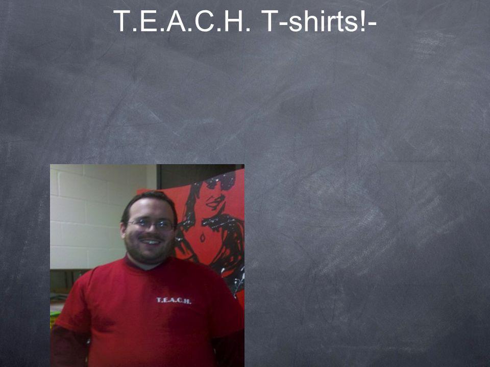T.E.A.C.H. T-shirts!-