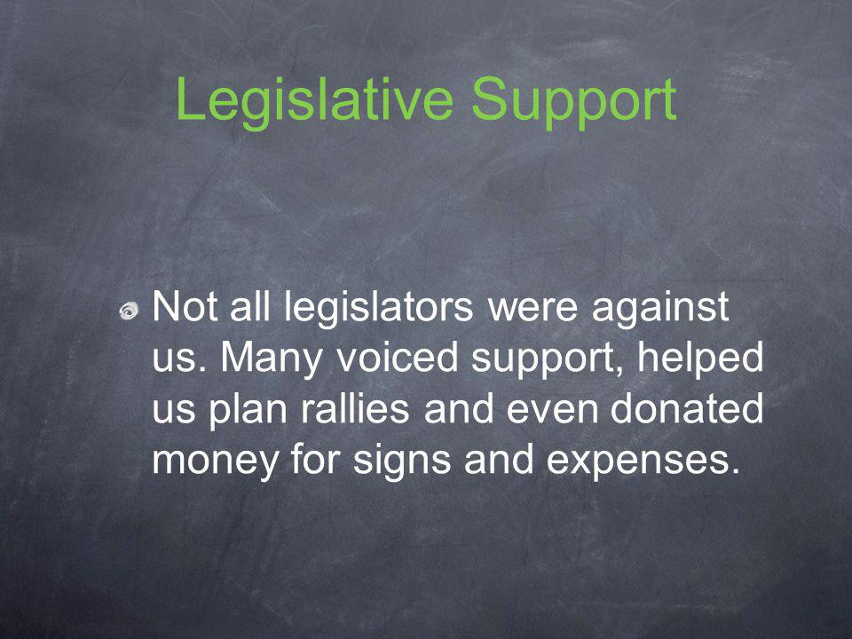 The following legislators Supported us: State Rep.