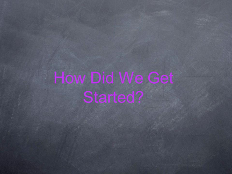 How Did We Get Started