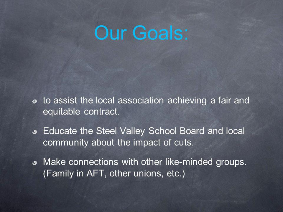 Our Goals: to assist the local association achieving a fair and equitable contract.