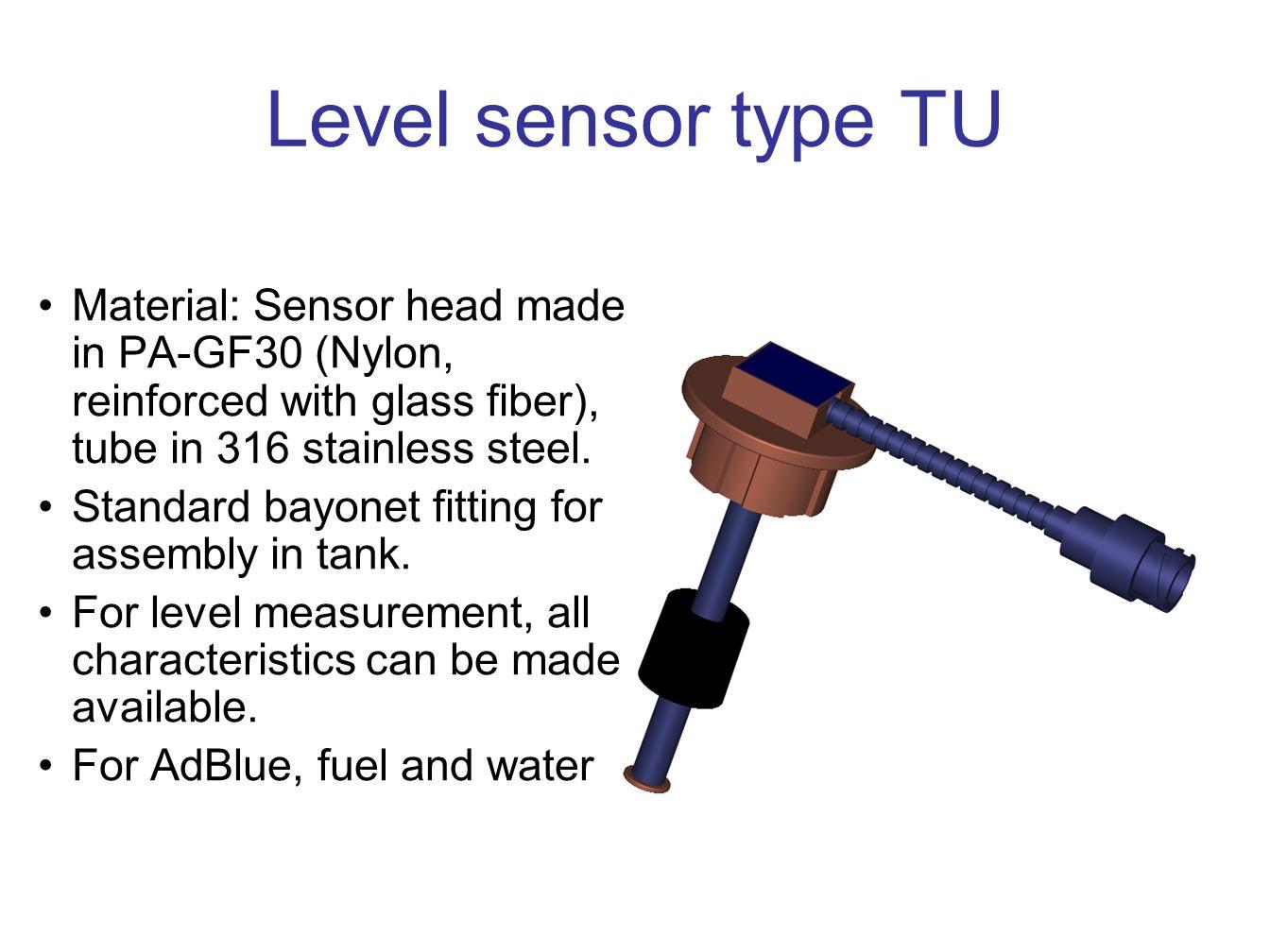 Level sensor type TU Material: Sensor head made in PA-GF30 (Nylon, reinforced with glass fiber), tube in 316 stainless steel.
