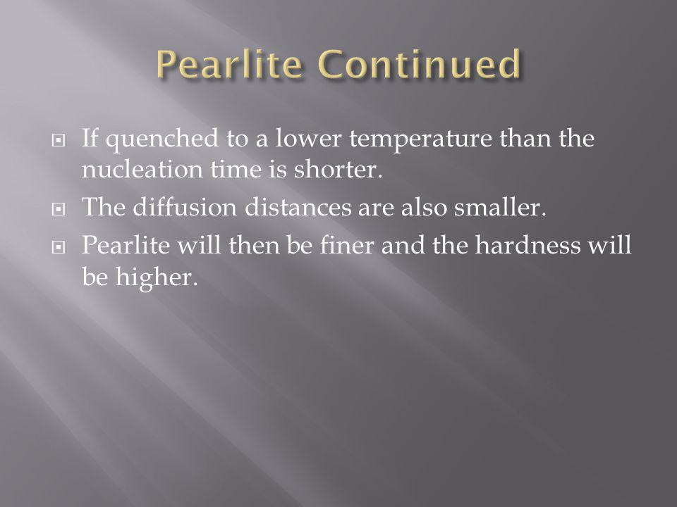 If quenched to a lower temperature than the nucleation time is shorter. The diffusion distances are also smaller. Pearlite will then be finer and the