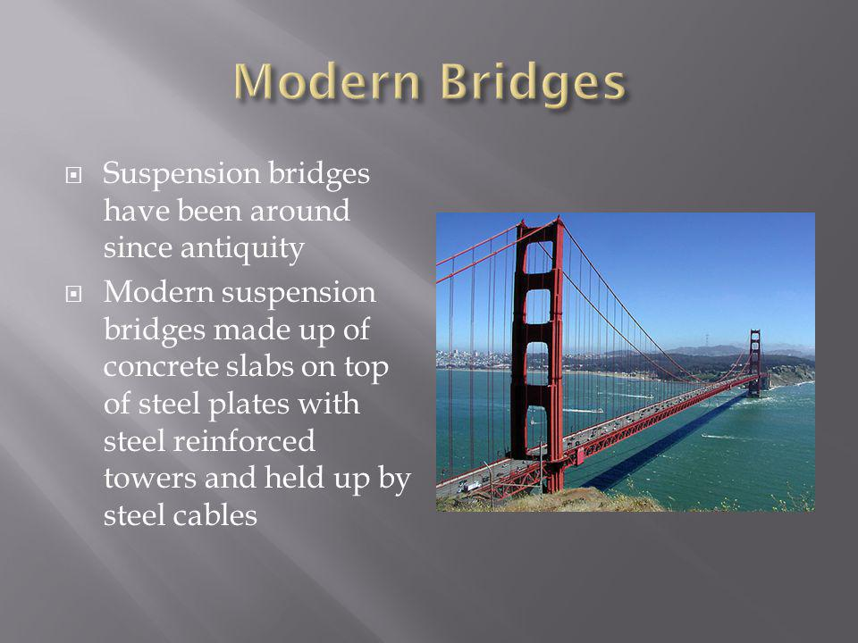 Suspension bridges have been around since antiquity Modern suspension bridges made up of concrete slabs on top of steel plates with steel reinforced t