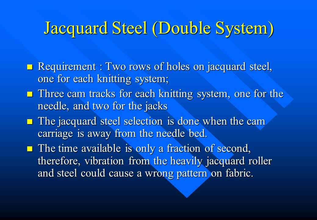 Jacquard Steel (single system) n Hole in the steel = needle miss n No hole/bolcked= needle selected n For a 3 colour rib jacquard pattern with 30 surf