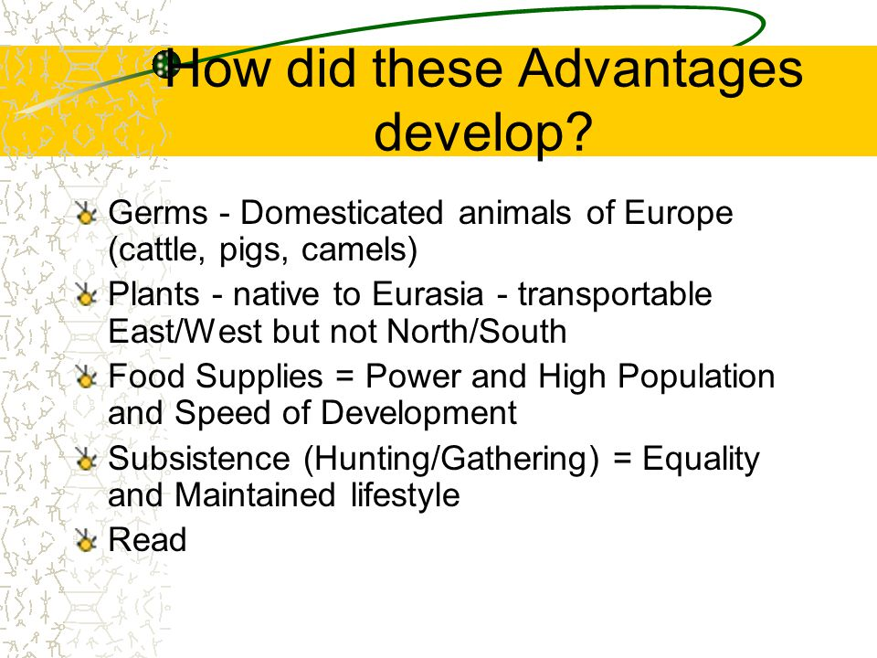 How did these Advantages develop.