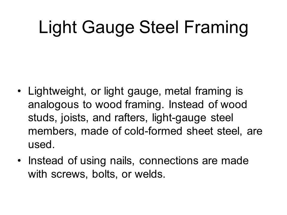 Light Gauge Steel Framing Lightweight, or light gauge, metal framing is analogous to wood framing.